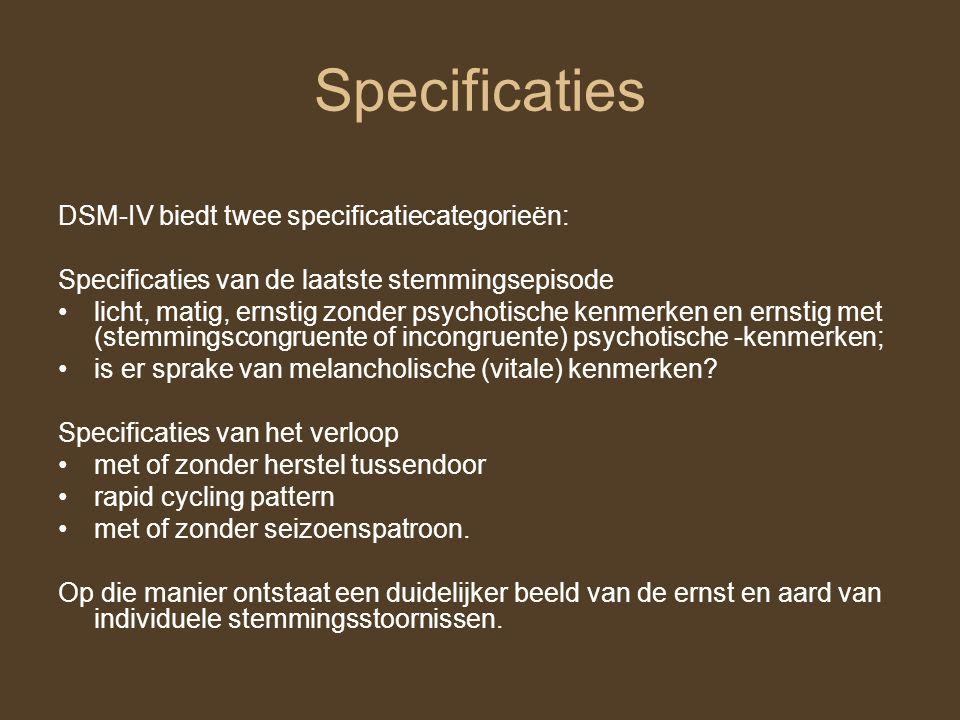 Specificaties DSM-IV biedt twee specificatiecategorieën: Specificaties van de laatste stemmingsepisode licht, matig, ernstig zonder psychotische kenme