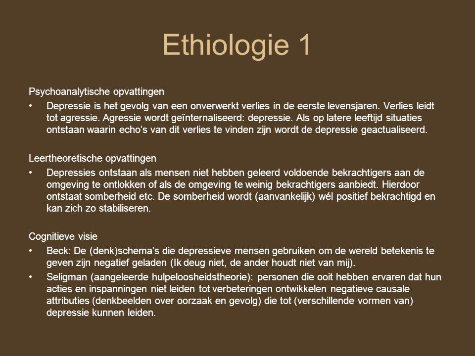 Ethiologie 1 Psychoanalytische opvattingen Depressie is het gevolg van een onverwerkt verlies in de eerste levensjaren. Verlies leidt tot agressie. Ag