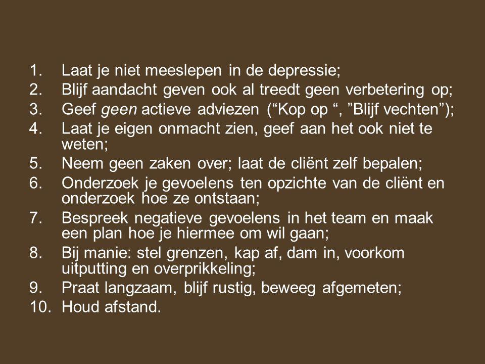 """1.Laat je niet meeslepen in de depressie; 2.Blijf aandacht geven ook al treedt geen verbetering op; 3.Geef geen actieve adviezen (""""Kop op """", """"Blijf ve"""
