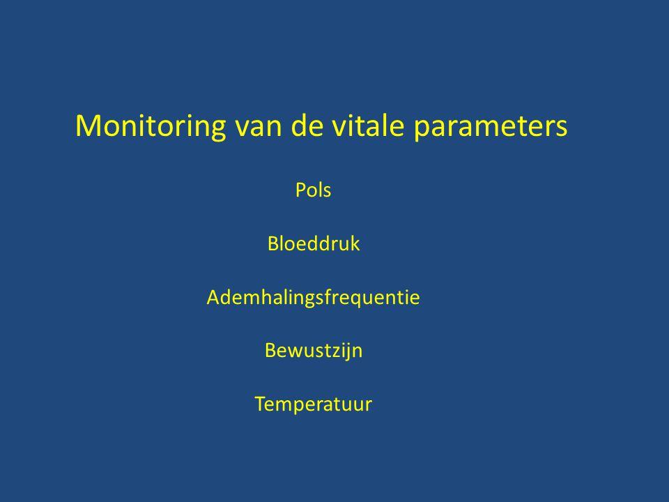 Monitoring van de vitale parameters Pols Bloeddruk Ademhalingsfrequentie Bewustzijn Temperatuur