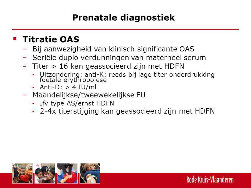  Titratie OAS − Bij aanwezigheid van klinisch significante OAS − Seriële duplo verdunningen van materneel serum − Titer > 16 kan geassocieerd zijn me