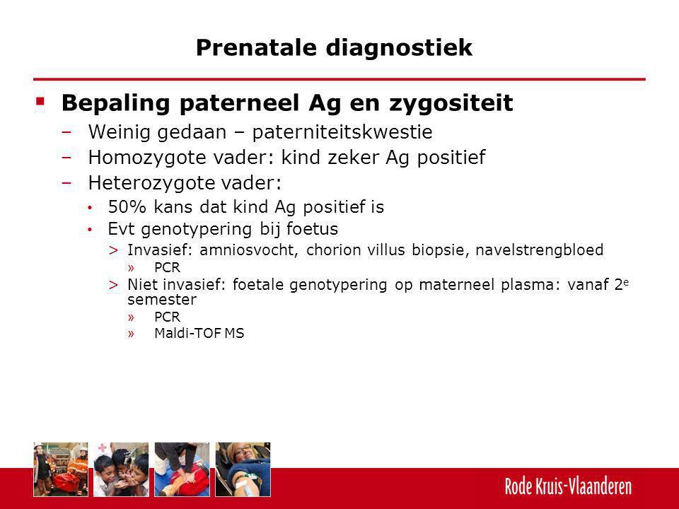 Bepaling paterneel Ag en zygositeit − Weinig gedaan – paterniteitskwestie − Homozygote vader: kind zeker Ag positief − Heterozygote vader: 50% kans