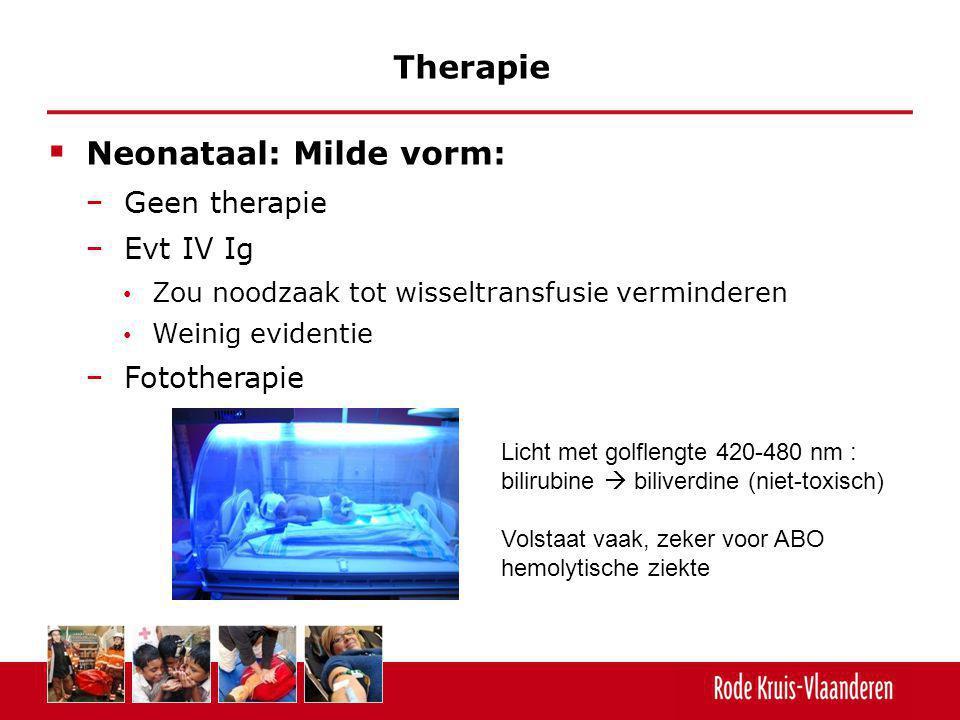  Neonataal: Milde vorm: − Geen therapie − Evt IV Ig Zou noodzaak tot wisseltransfusie verminderen Weinig evidentie − Fototherapie Therapie Licht met