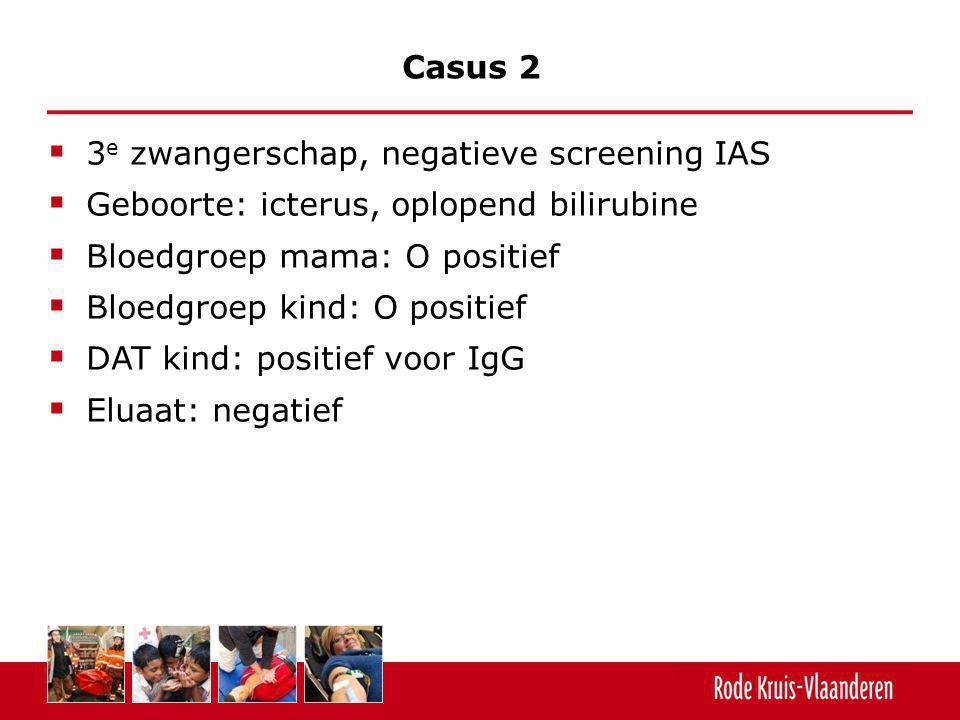  3 e zwangerschap, negatieve screening IAS  Geboorte: icterus, oplopend bilirubine  Bloedgroep mama: O positief  Bloedgroep kind: O positief  DAT