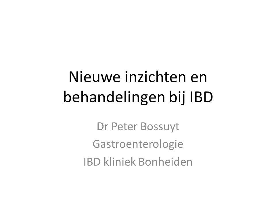 Nieuwe inzichten en behandelingen bij IBD Dr Peter Bossuyt Gastroenterologie IBD kliniek Bonheiden
