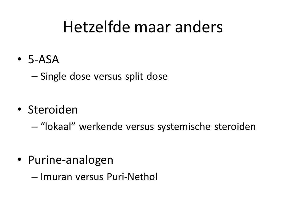 """Hetzelfde maar anders 5-ASA – Single dose versus split dose Steroiden – """"lokaal"""" werkende versus systemische steroiden Purine-analogen – Imuran versus"""