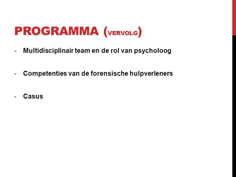 PROGRAMMA ( VERVOLG ) -Multidisciplinair team en de rol van psycholoog -Competenties van de forensische hulpverleners -Casus