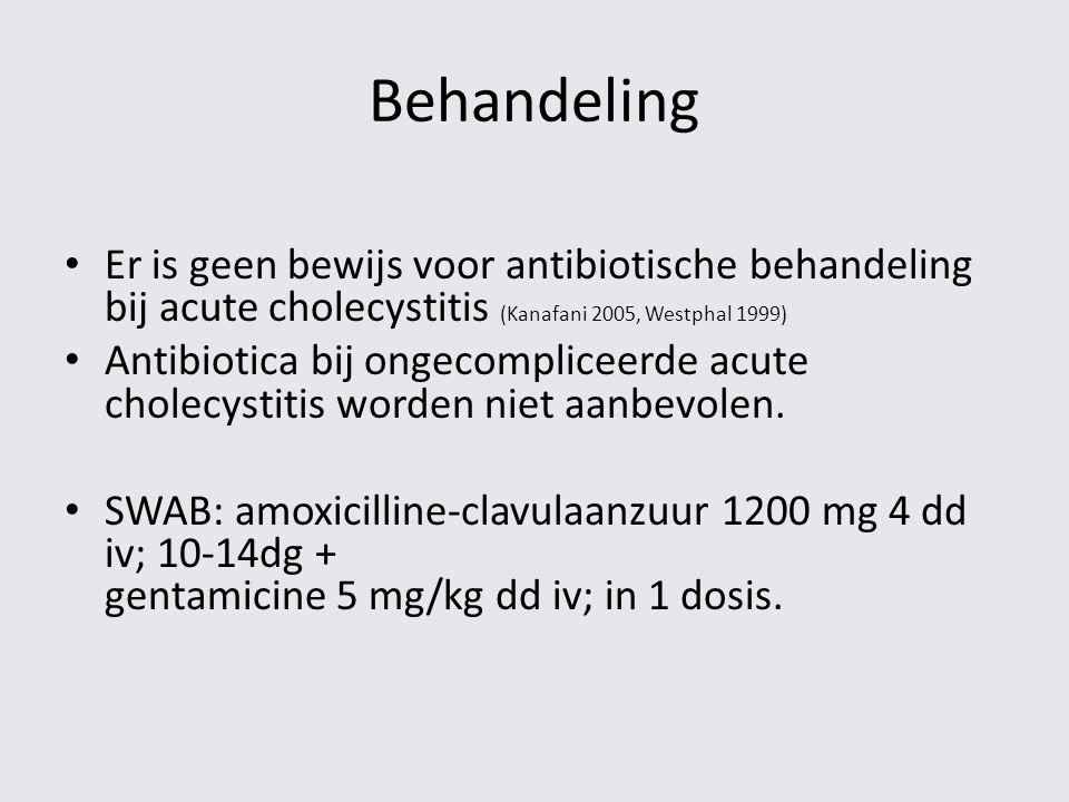 Behandeling Er is geen bewijs voor antibiotische behandeling bij acute cholecystitis (Kanafani 2005, Westphal 1999) Antibiotica bij ongecompliceerde a