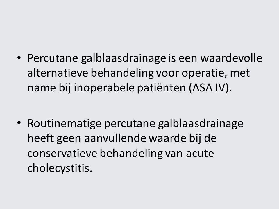 Percutane galblaasdrainage is een waardevolle alternatieve behandeling voor operatie, met name bij inoperabele patiënten (ASA IV). Routinematige percu