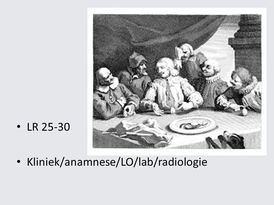 LR 25-30 Kliniek/anamnese/LO/lab/radiologie