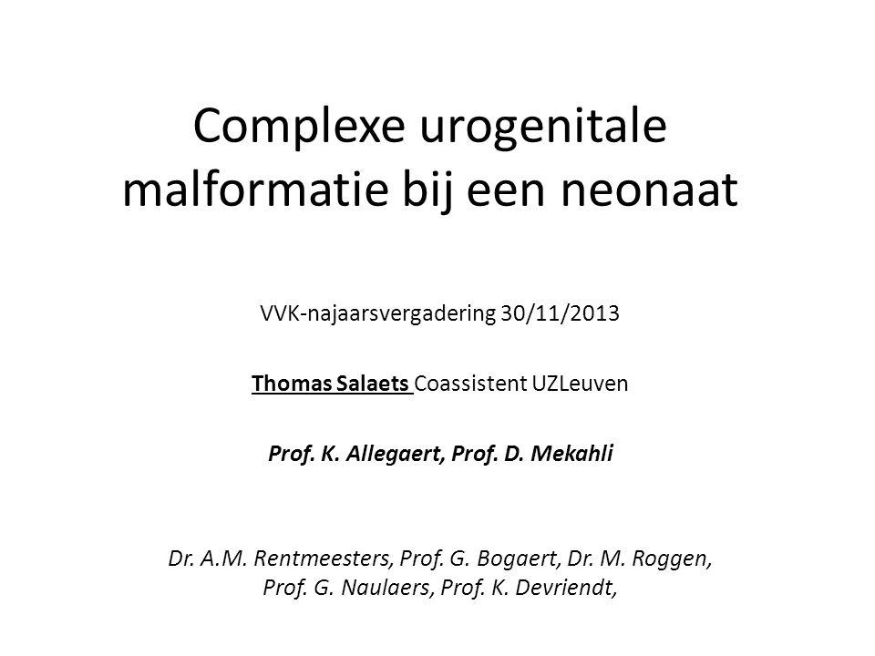 Complexe urogenitale malformatie bij een neonaat VVK-najaarsvergadering 30/11/2013 Thomas Salaets Coassistent UZLeuven Prof. K. Allegaert, Prof. D. Me