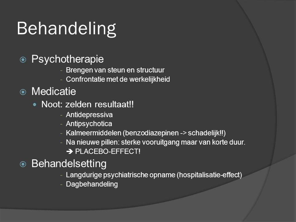 Behandeling  Psychotherapie -Brengen van steun en structuur -Confrontatie met de werkelijkheid  Medicatie Noot: zelden resultaat!! -Antidepressiva -
