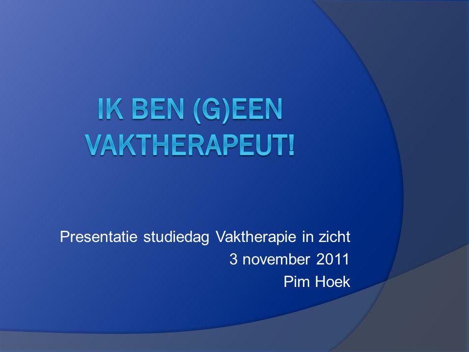Presentatie studiedag Vaktherapie in zicht 3 november 2011 Pim Hoek