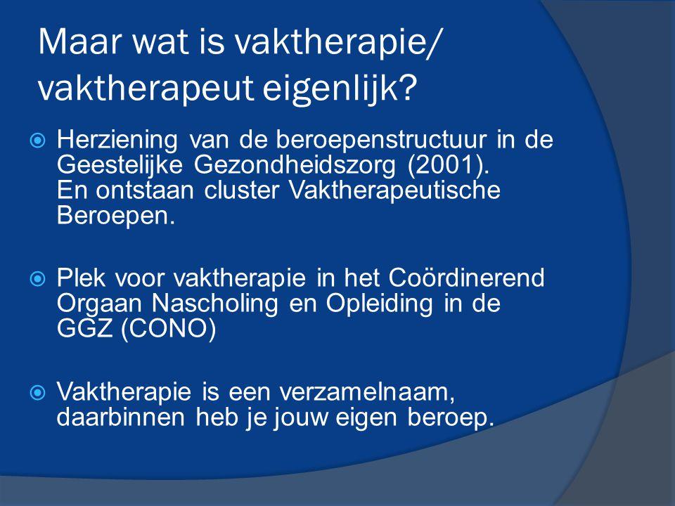 Maar wat is vaktherapie/ vaktherapeut eigenlijk?  Herziening van de beroepenstructuur in de Geestelijke Gezondheidszorg (2001). En ontstaan cluster V