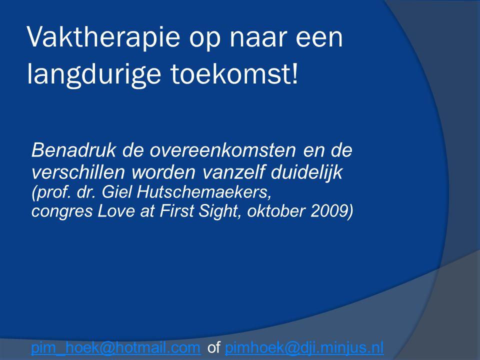 Vaktherapie op naar een langdurige toekomst! Benadruk de overeenkomsten en de verschillen worden vanzelf duidelijk (prof. dr. Giel Hutschemaekers, con