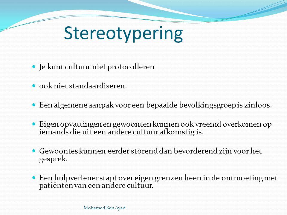 Mohamed Ben Ayad Stereotypering Je kunt cultuur niet protocolleren ook niet standaardiseren.