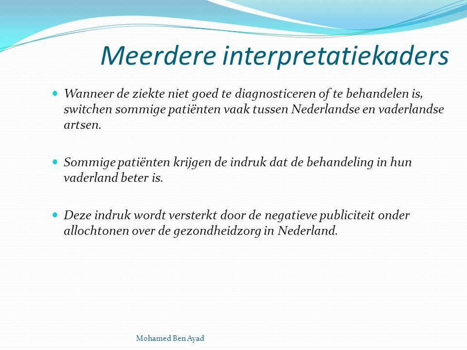 Meerdere interpretatiekaders Wanneer de ziekte niet goed te diagnosticeren of te behandelen is, switchen sommige patiënten vaak tussen Nederlandse en vaderlandse artsen.