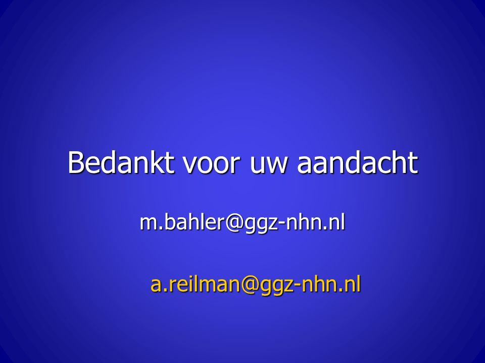 Bedankt voor uw aandacht m.bahler@ggz-nhn.nl a.reilman@ggz-nhn.nl a.reilman@ggz-nhn.nl