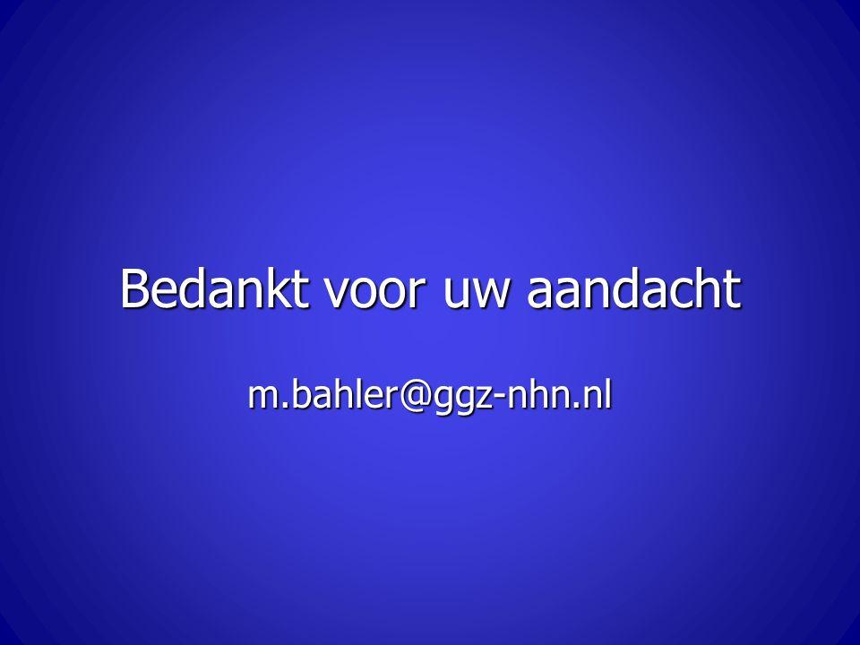 Bedankt voor uw aandacht m.bahler@ggz-nhn.nl
