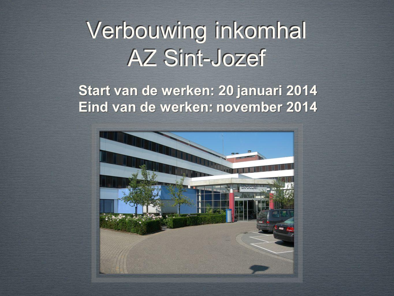 Verbouwing inkomhal AZ Sint-Jozef Start van de werken: 20 januari 2014 Eind van de werken: november 2014