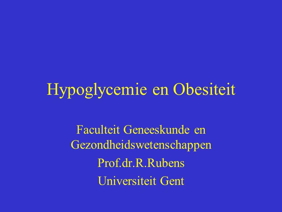 Hypoglycemie en Obesiteit Faculteit Geneeskunde en Gezondheidswetenschappen Prof.dr.R.Rubens Universiteit Gent
