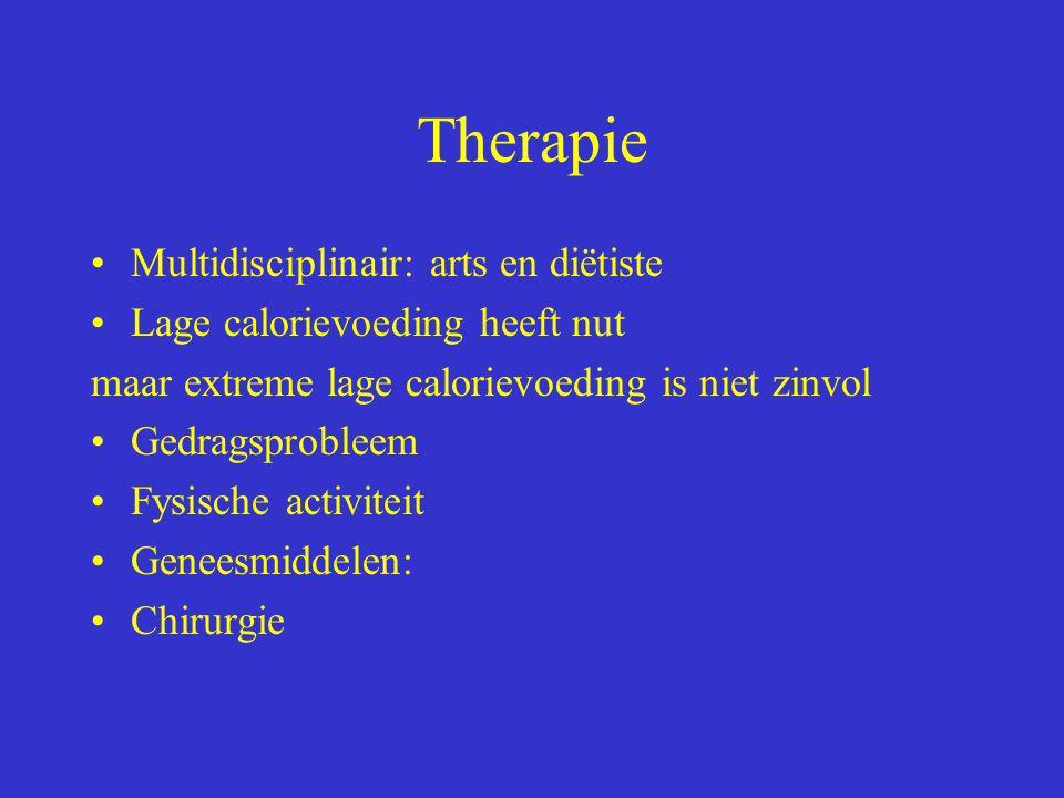 Therapie Multidisciplinair: arts en diëtiste Lage calorievoeding heeft nut maar extreme lage calorievoeding is niet zinvol Gedragsprobleem Fysische ac