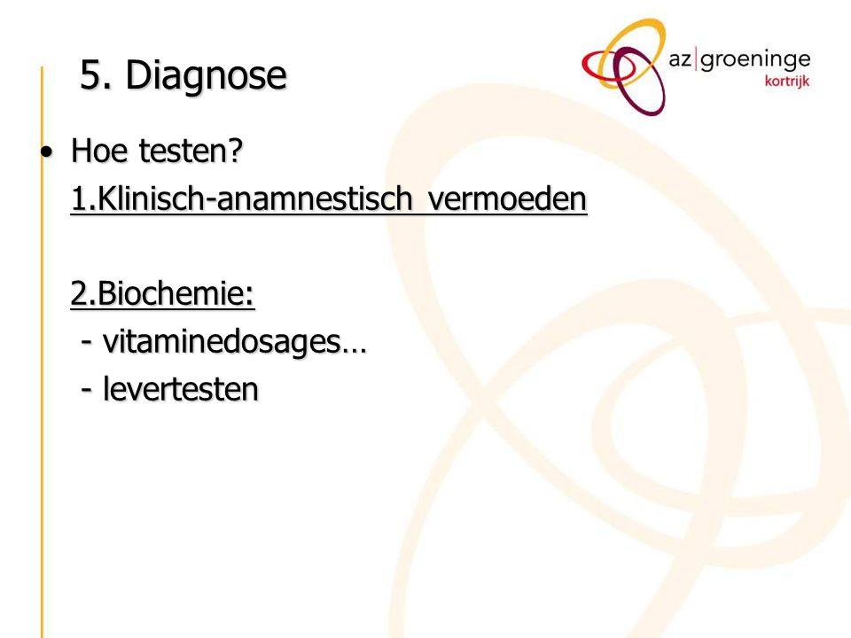 5. Diagnose Hoe testen?Hoe testen? 1.Klinisch-anamnestisch vermoeden 1.Klinisch-anamnestisch vermoeden 2.Biochemie: 2.Biochemie: - vitaminedosages… -