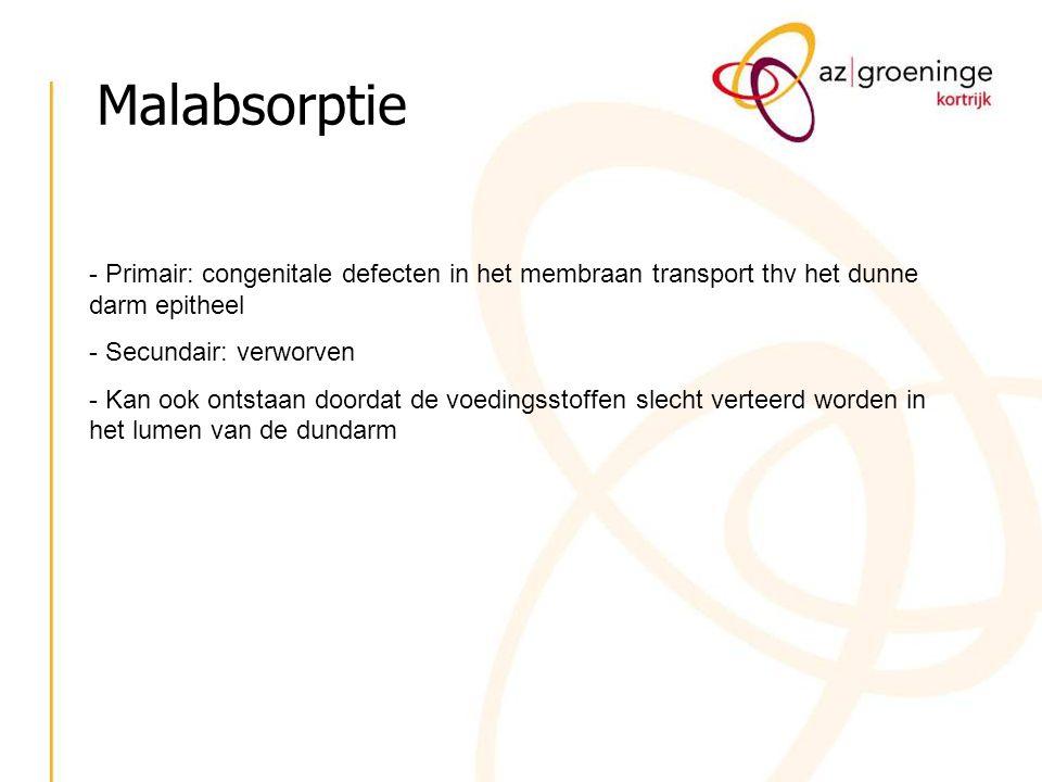 Malabsorptie - Primair: congenitale defecten in het membraan transport thv het dunne darm epitheel - Secundair: verworven - Kan ook ontstaan doordat d