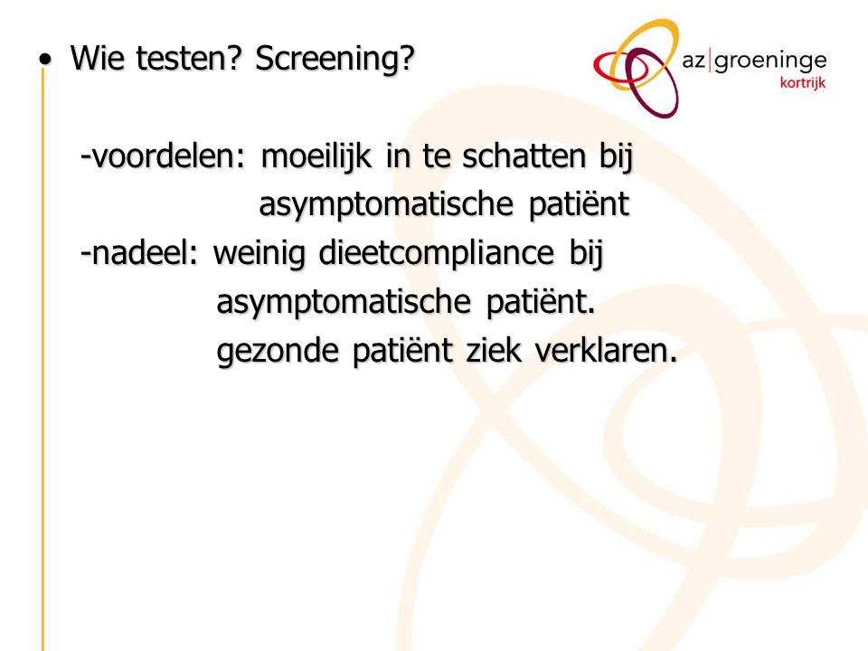 Wie testen? Screening?Wie testen? Screening? -voordelen: moeilijk in te schatten bij -voordelen: moeilijk in te schatten bij asymptomatische patiënt a