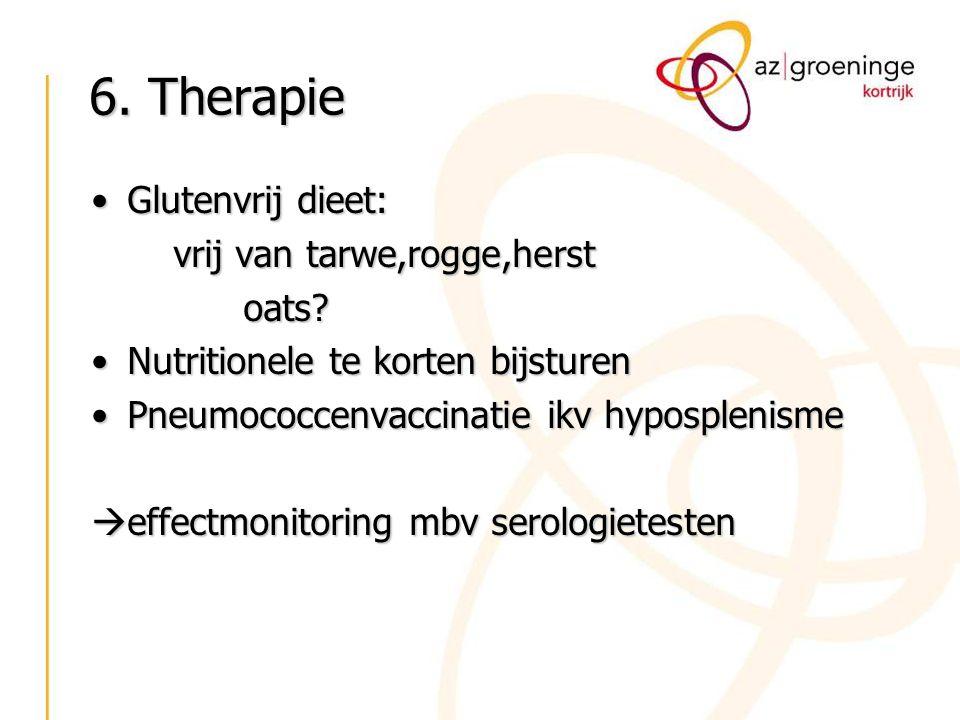 6. Therapie Glutenvrij dieet:Glutenvrij dieet: vrij van tarwe,rogge,herst vrij van tarwe,rogge,herst oats? oats? Nutritionele te korten bijsturenNutri