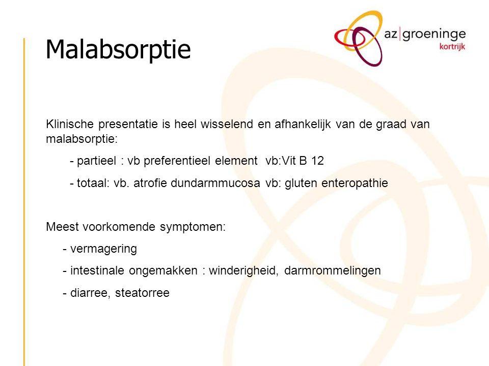 Malabsorptie Klinische presentatie is heel wisselend en afhankelijk van de graad van malabsorptie: - partieel : vb preferentieel element vb:Vit B 12 -