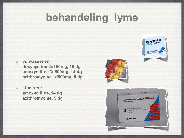 behandeling lyme volwassenen: doxycycline 2d100mg, 10 dg amoxycilline 3d500mg, 14 dg azithromycine 1d500mg, 5 dg kinderen: amoxycilline, 14 dg azithromycine, 5 dg