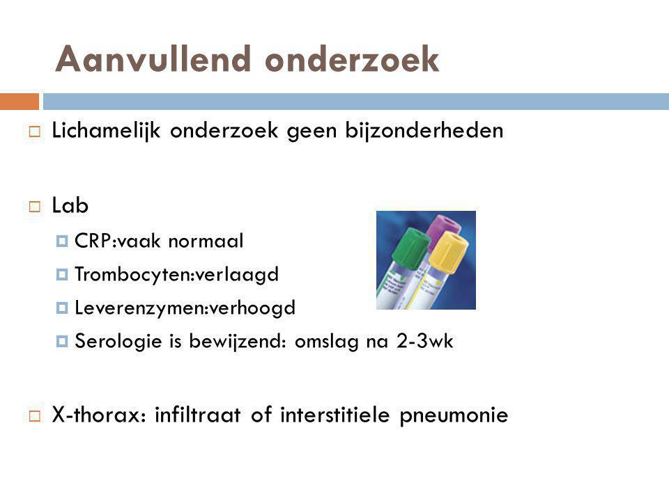 Aanvullend onderzoek  Lichamelijk onderzoek geen bijzonderheden  Lab  CRP:vaak normaal  Trombocyten:verlaagd  Leverenzymen:verhoogd  Serologie i