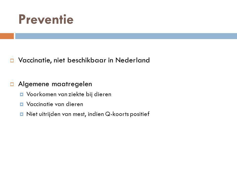 Preventie  Vaccinatie, niet beschikbaar in Nederland  Algemene maatregelen  Voorkomen van ziekte bij dieren  Vaccinatie van dieren  Niet uitrijde