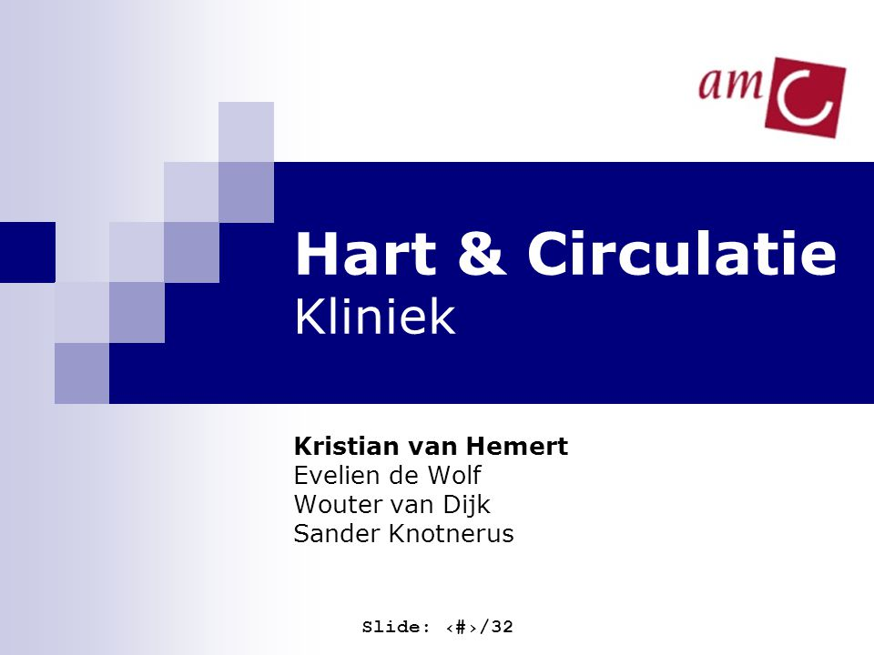 Slide: ‹#›/32 Hart & Circulatie Kliniek Kristian van Hemert Evelien de Wolf Wouter van Dijk Sander Knotnerus