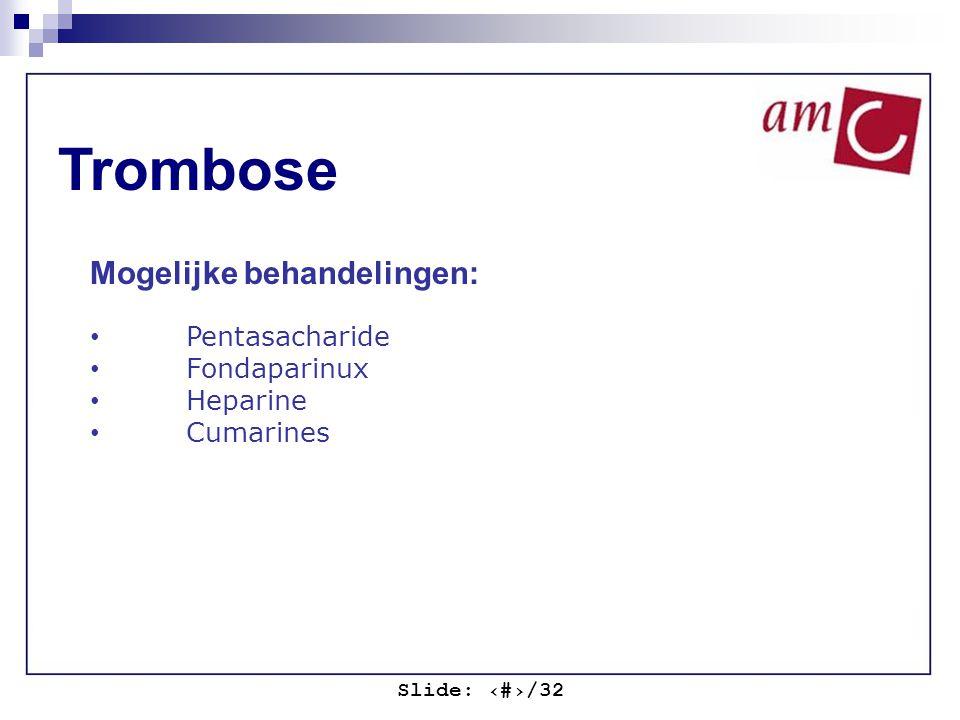 Slide: ‹#›/32 Trombose Mogelijke behandelingen: Pentasacharide Fondaparinux Heparine Cumarines