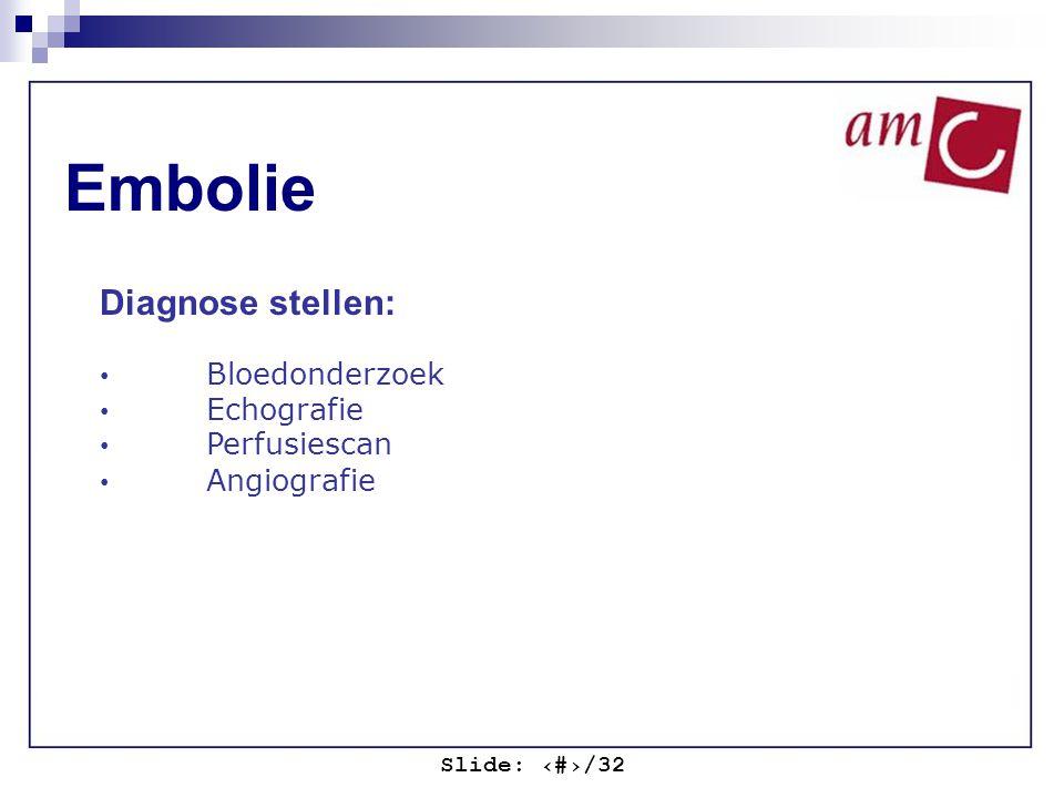 Slide: ‹#›/32 Embolie Diagnose stellen: Bloedonderzoek Echografie Perfusiescan Angiografie