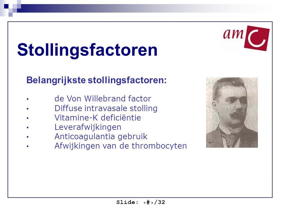 Slide: ‹#›/32 Stollingsfactoren Belangrijkste stollingsfactoren: de Von Willebrand factor Diffuse intravasale stolling Vitamine-K deficiëntie Leverafw
