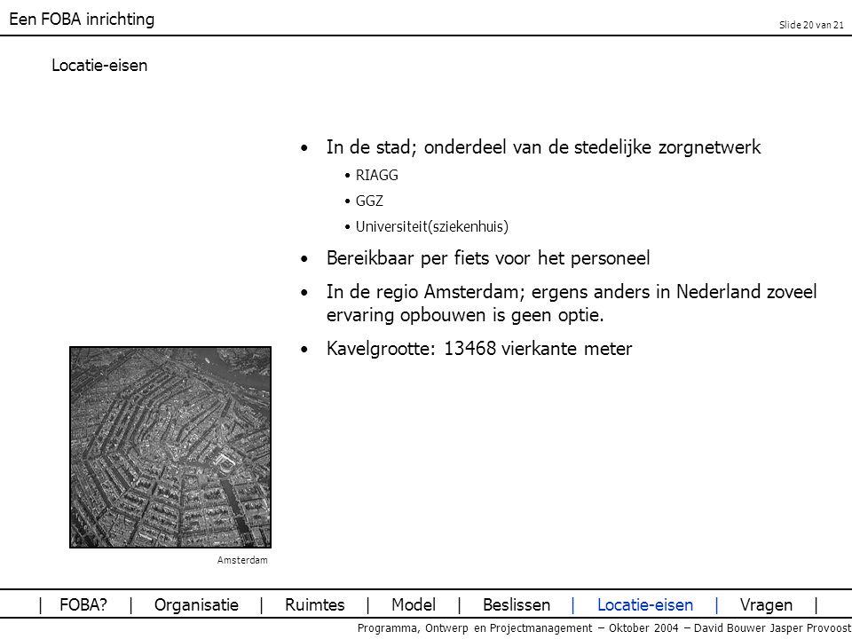 Een FOBA inrichting Programma, Ontwerp en Projectmanagement – Oktober 2004 – David Bouwer Jasper Provoost Locatie-eisen In de stad; onderdeel van de s