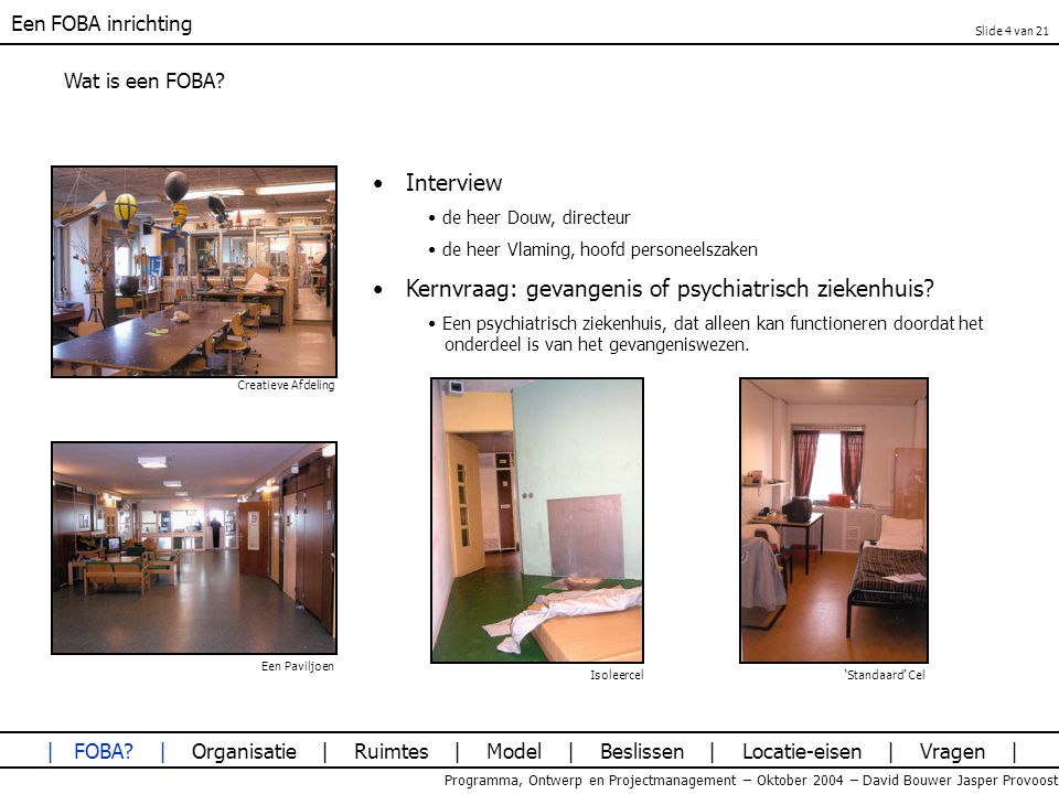 Een FOBA inrichting Programma, Ontwerp en Projectmanagement – Oktober 2004 – David Bouwer Jasper Provoost Wat is een FOBA? Interview de heer Douw, dir