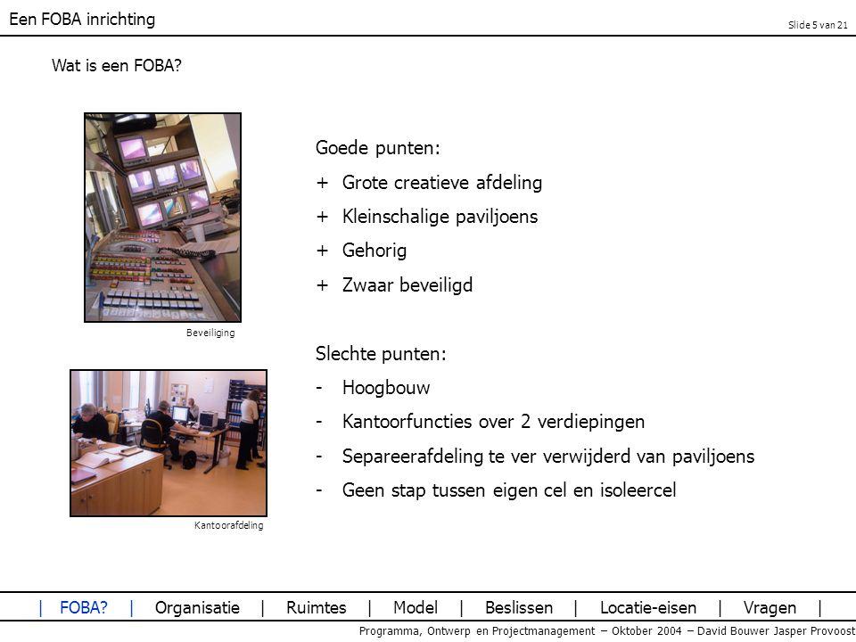 Een FOBA inrichting Programma, Ontwerp en Projectmanagement – Oktober 2004 – David Bouwer Jasper Provoost Wat is een FOBA? Goede punten: +Grote creati