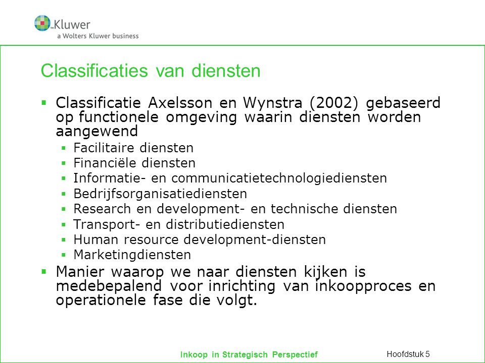 Inkoop in Strategisch Perspectief Classificaties van diensten  Classificatie Axelsson en Wynstra (2002) gebaseerd op functionele omgeving waarin dien