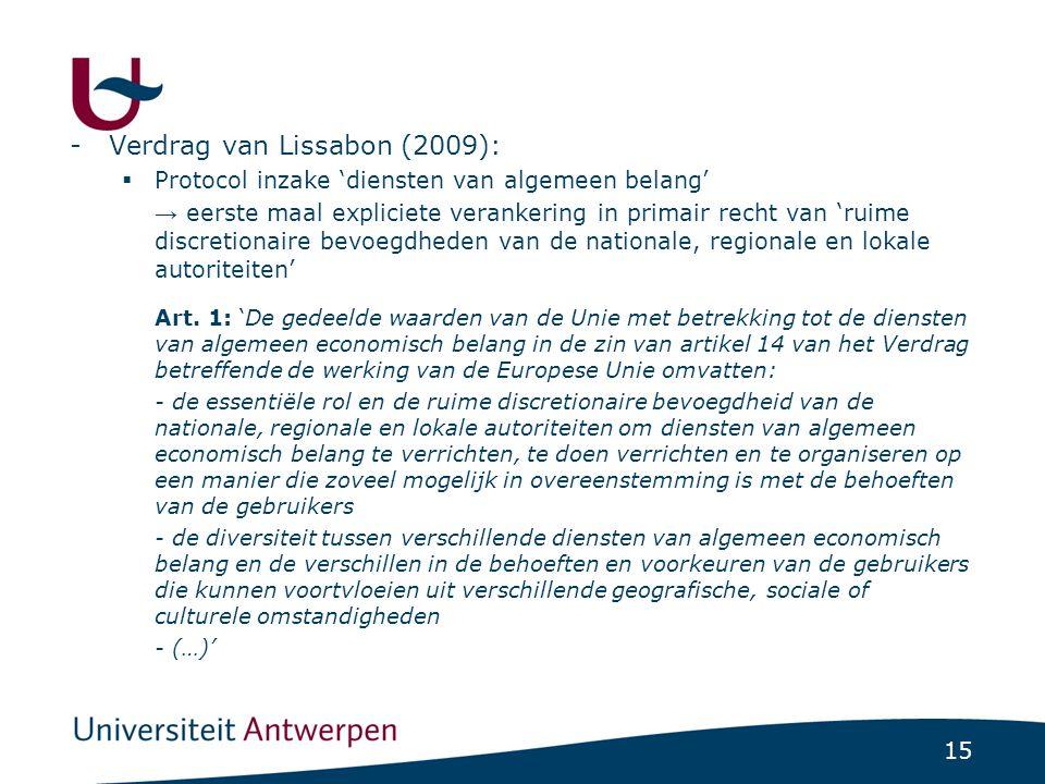 15 -Verdrag van Lissabon (2009):  Protocol inzake 'diensten van algemeen belang' → eerste maal expliciete verankering in primair recht van 'ruime discretionaire bevoegdheden van de nationale, regionale en lokale autoriteiten' Art.