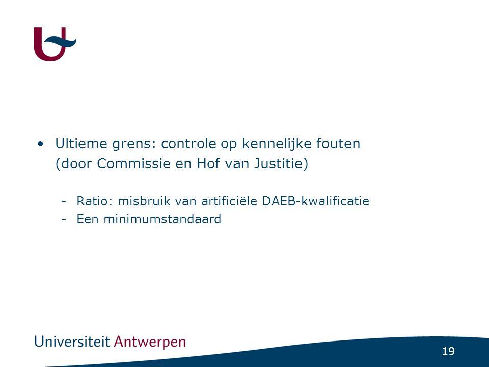 19 Ultieme grens: controle op kennelijke fouten (door Commissie en Hof van Justitie) -Ratio: misbruik van artificiële DAEB-kwalificatie -Een minimumstandaard