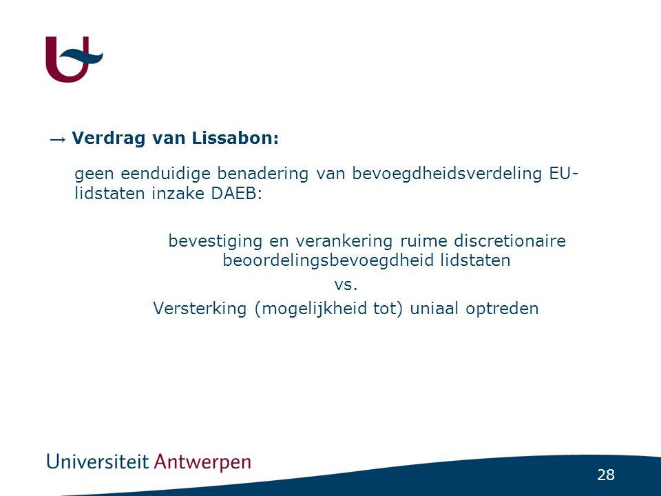 28 → Verdrag van Lissabon: geen eenduidige benadering van bevoegdheidsverdeling EU- lidstaten inzake DAEB: bevestiging en verankering ruime discretionaire beoordelingsbevoegdheid lidstaten vs.