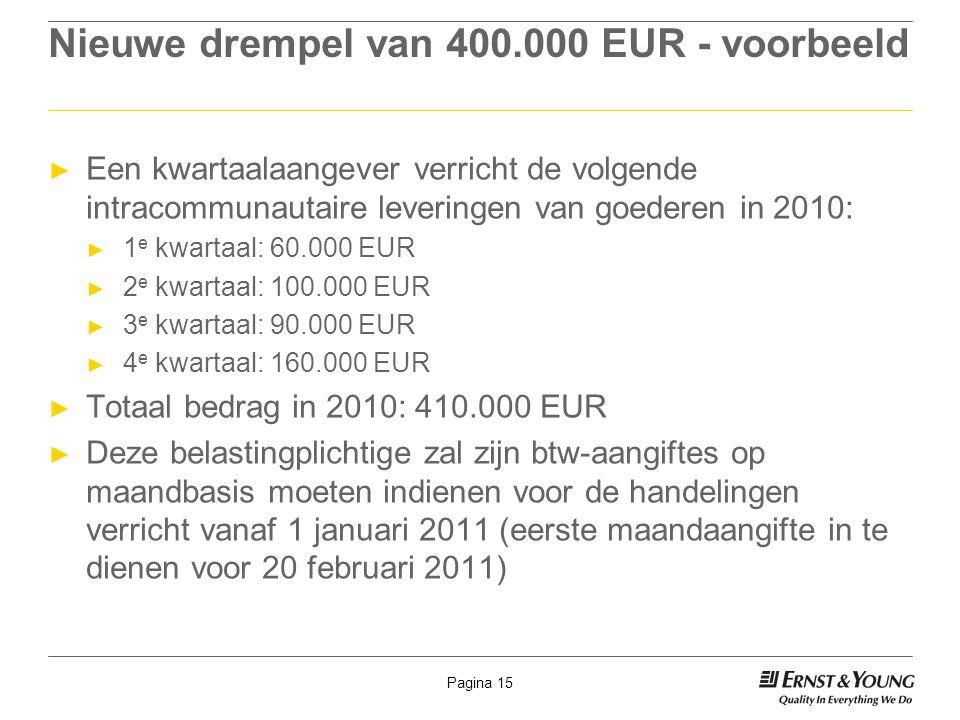 Pagina 15 Nieuwe drempel van 400.000 EUR - voorbeeld ► Een kwartaalaangever verricht de volgende intracommunautaire leveringen van goederen in 2010: ►