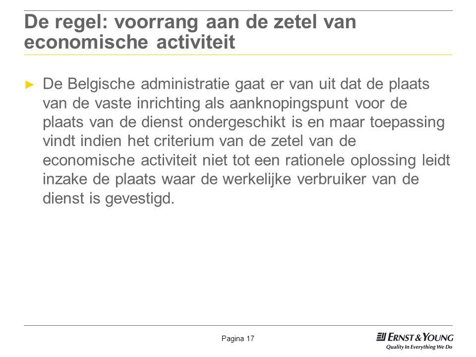 Pagina 17 De regel: voorrang aan de zetel van economische activiteit ► De Belgische administratie gaat er van uit dat de plaats van de vaste inrichtin
