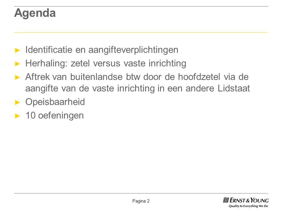 Pagina 2 Agenda ► Identificatie en aangifteverplichtingen ► Herhaling: zetel versus vaste inrichting ► Aftrek van buitenlandse btw door de hoofdzetel