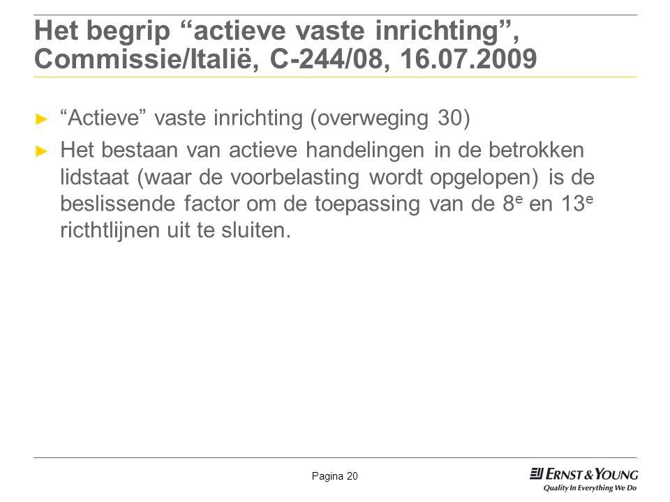"""Pagina 20 Het begrip """"actieve vaste inrichting"""", Commissie/Italië, C-244/08, 16.07.2009 ► """"Actieve"""" vaste inrichting (overweging 30) ► Het bestaan van"""