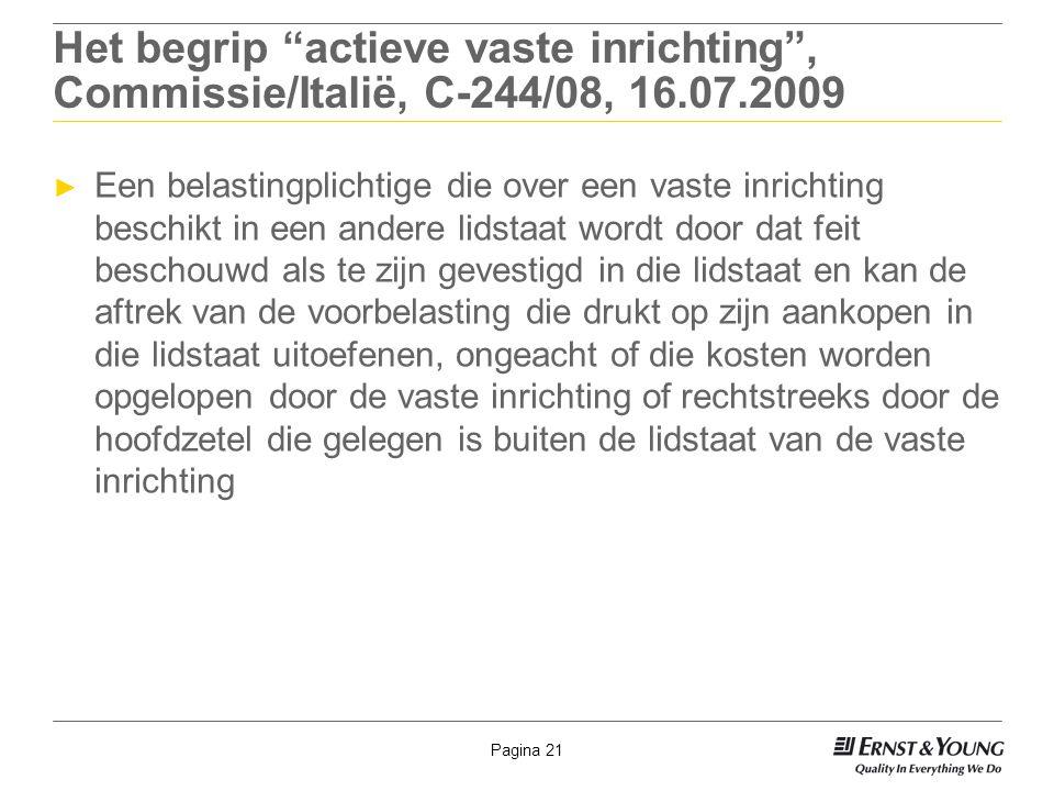 """Pagina 21 Het begrip """"actieve vaste inrichting"""", Commissie/Italië, C-244/08, 16.07.2009 ► Een belastingplichtige die over een vaste inrichting beschik"""